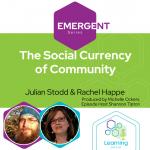 Emergent Series: The Social Currency of Communities – Julian Stodd & Rachel Happe