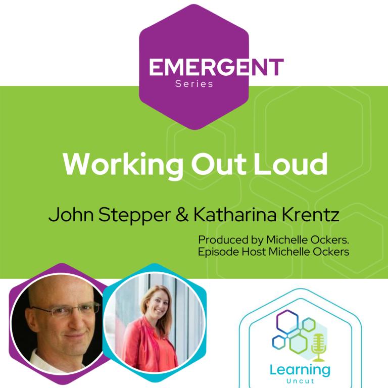 Emergent Series: Working Out Loud - John Stepper & Katharina Krentz