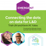 Emergent Series: Connecting the dots on data for L&D – Trish Uhl and Kevin M. Yates