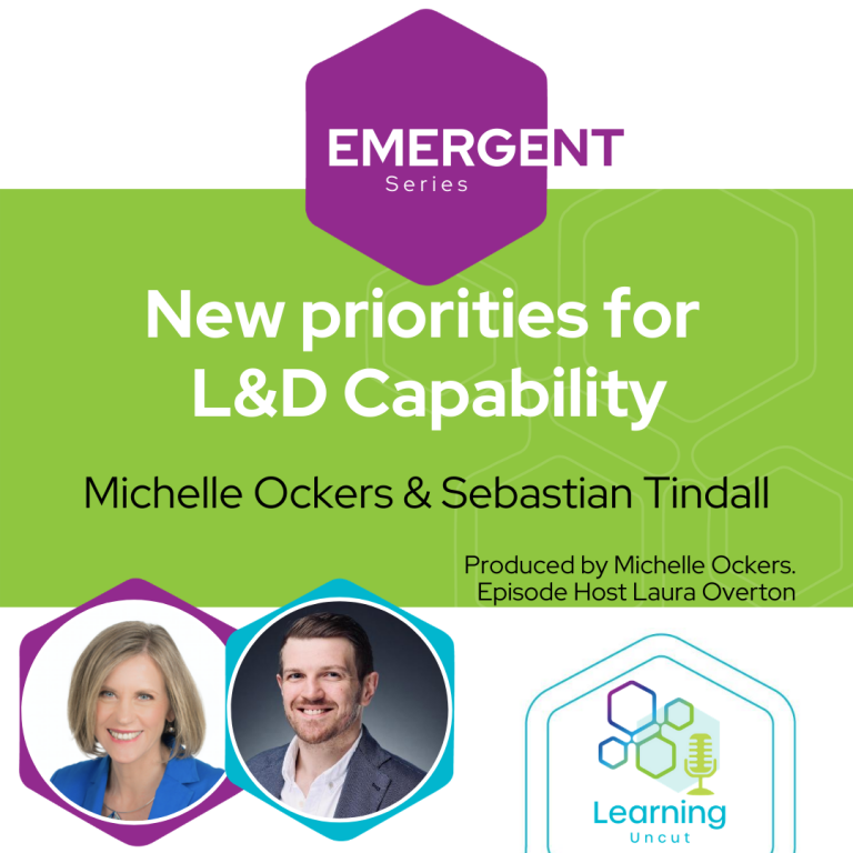 Emergent Series: New priorities for  L&D Capability– Michelle Ockers and Sebastian Tindall
