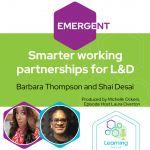 Emergent Series: Smarter working partnerships for L&D– Barbara Thompson and Shai Desai