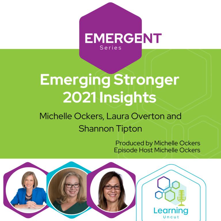 Emergent 19: Emerging Stronger 2021 Insights – Michelle Ockers, Laura Overton & Shannon Tipton