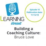 15: Building a Coaching Culture - Bruce Love
