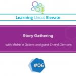 Elevate 06: Story Gathering - Cheryl Clemons