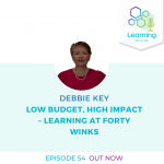 54: Low Budget, High Impact – Learning at Forty Winks: Debbie Key