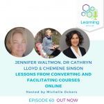 60: Lessons from converting and facilitating courses online – Jennifer Waltmon, Dr Cathryn Lloyd and Chemene Sinson