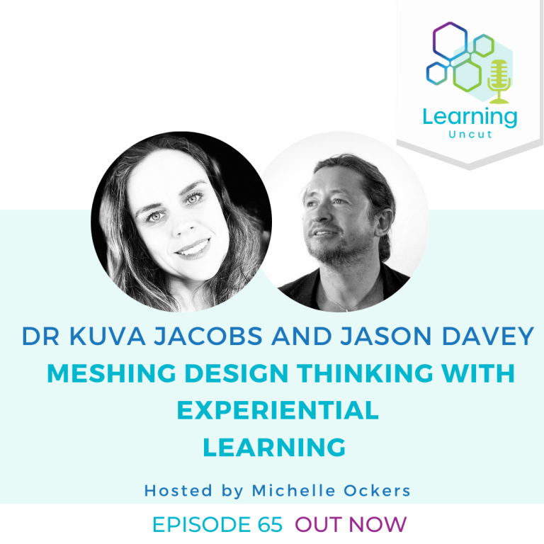 65: Meshing Design Thinking with Experiential Learning – Dr Kuva Jacobs and Jason Davey
