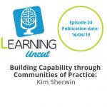 24: Building Capabilities with Communities of Practice - Kim Sherwin