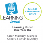 28: Learning Uncut - One Year On - Karen Moloney, Michelle Ockers and Amanda Ashby