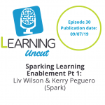 30: Sparking Learning Enablement Pt 1 - Liv Wilson and Kerry Peguero