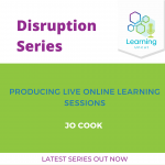 Disruption Series: Producing Live Online Learning Sessions – Jo Cook