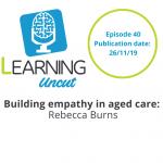 40: Empathy in Aged Care - Rebecca Burns