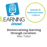 35: Democratising Learning through Curation - Wes Tobin